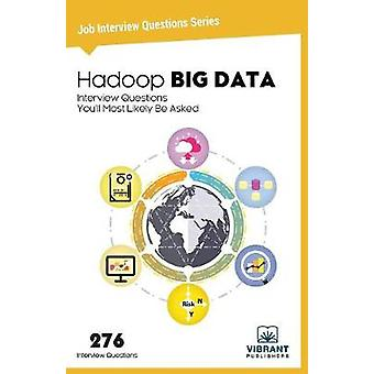 Hadoop BIG DATA Interview Questions Youll Most Likely Be Asked by Vibrant Publishers