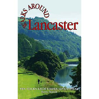 Walks Around Lancaster - Ten Walks of Seven Miles or Less by Terry Mar