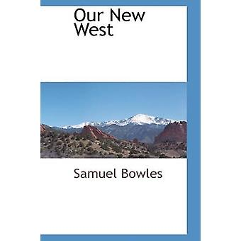 Our New West by Bowles & Samuel