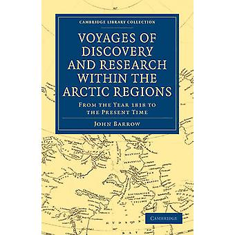 Voyages of Discovery and Research Within the Arctic Regions from the Year 1818 to the Present Time by Barrow & John