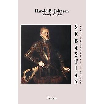 Sebastian King of Portugal Four Essays by Johnson & Harold B.