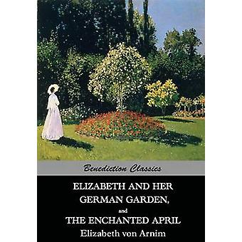 Elizabeth And Her German Garden  and  The Enchanted April by von Arnim & Elizabeth