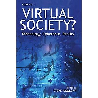 Virtual Society Technology Cyberbole Reality by Woolgar & Steve