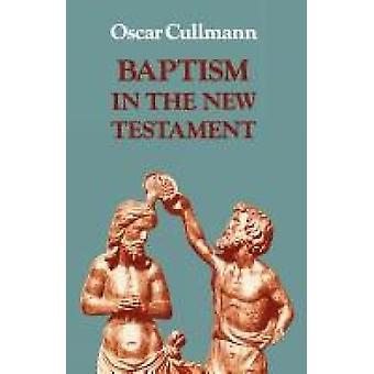 Baptism in the New Testament by Cullmann & Oscar