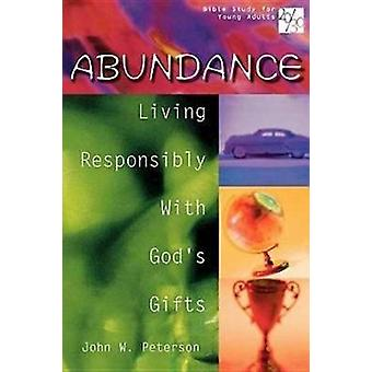 2030 Bible Study for Young Adults Abundance Living Responsibly with Gods Gifts by Peterson & John W.