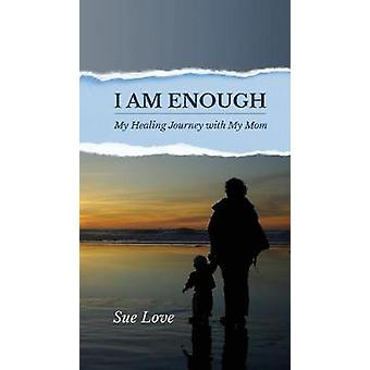 I Am Enough My Healing Journey with My Mom by Love & Sue