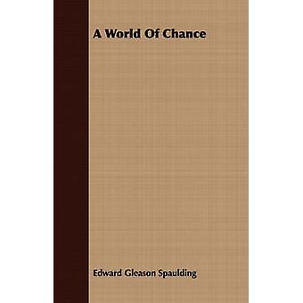 A World Of Chance by Spaulding & Edward Gleason