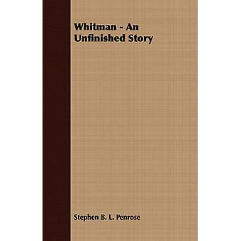 Whitman  An Unfinished Story by Penrose & StephenB.L.