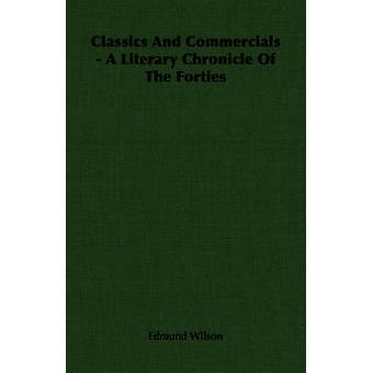 Classics And Commercials  A Literary Chronicle Of The Forties by Wilson & Edmund