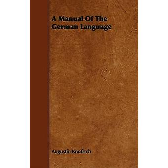 A Manual Of The German Language by Knoflach & Augustin
