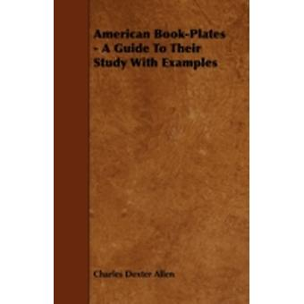 American BookPlates  A Guide To Their Study With Examples by Allen & Charles Dexter