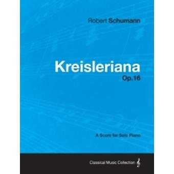 Kreisleriana  A Score for Solo Piano Op.16 by Schumann & Robert
