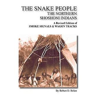 The Snake People the Northern Shoshoni Indians by Bolen & Robert D.