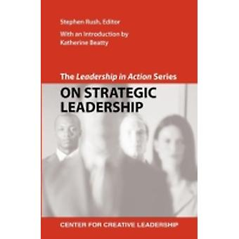 The Leadership in Action Series On Strategic Leadership by Rush & Stephen