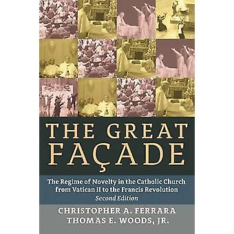 The Great Facade The Regime of Novelty in the Catholic Church from Vatican II to the Francis Revolution by Ferrara & Christopher A.