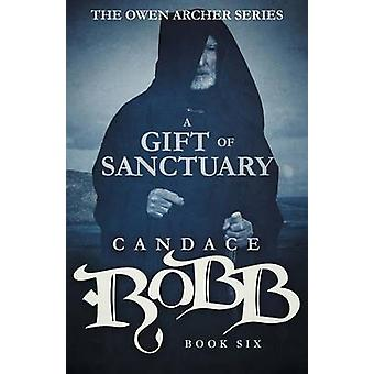 A Gift of Sanctuary The Owen Archer Series  Book Six by Robb & Candace