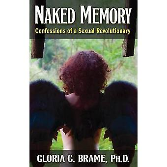 Naked Memory Confessions of a Sexual Revolutionary by Brame & Gloria G.