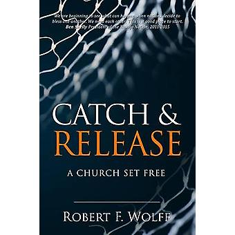 Catch  Release A Church Set Free by Wolff & Robert F.
