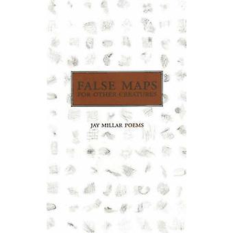 False Maps for Other Creatures by Jay Millar - 9780889712034 Book
