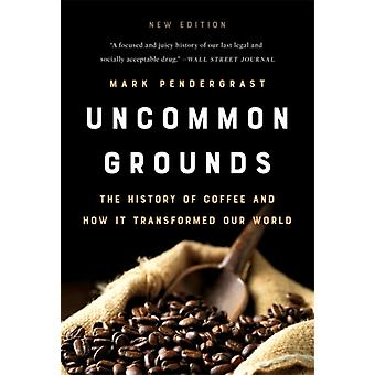 Uncommon Grounds New edition  The History of Coffee and How It Transformed Our World by Mark Pendergrast