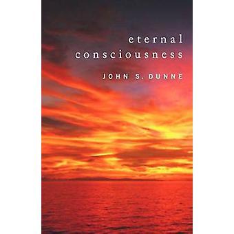 Eternal Consciousness by John S. Dunne - 9780268026103 Book