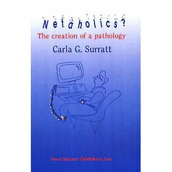 Netaholics? - The Creation of Pathology by Carla G. Surratt - 97815607