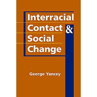 Interracial Contact and Social Change door George Yancey - 978158826508