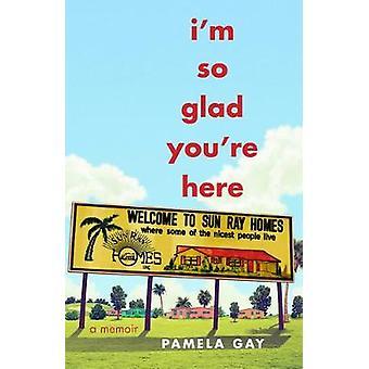 I'm So Glad You're Here - A Memoir by Pamela Gay - 9781631528743 Book
