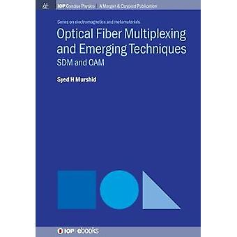 Optical Fiber Multiplexing and Emerging Techniques - SDM and OAM by Sy