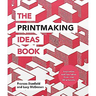 The Printmaking Ideas Book by Frances Stanfield - 9781781576182 Book