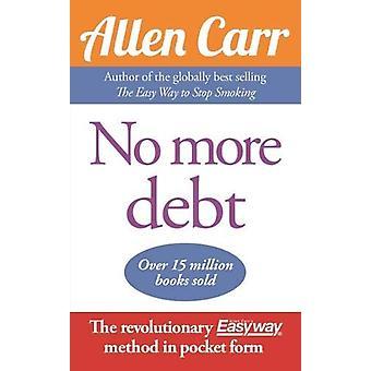 No More Debt - The revolutionary Allen Carr's Easyway method in pocket