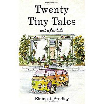 Twenty Tiny Tales - and a Few Tails by Elaine J. Bradley - 97818385903