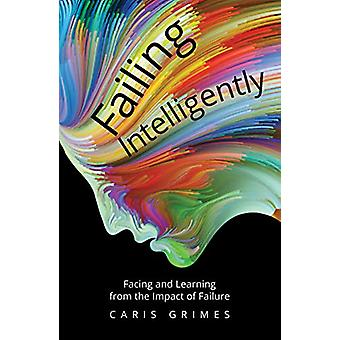 Failing Intelligently - Facing and Learning From the Impact of Failure