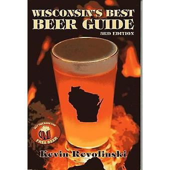 Wisconsin's Best Beer Guide - 4th Edition by Kevin Revolinski - 97819