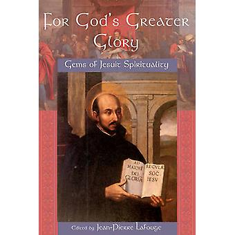 For God's Greater Glory - Gems of Jesuit Spirituality by Jean-Pierre L