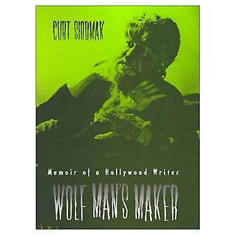 Wolf Man's Maker: Memoir of a Hollywood Writer (Scarecrow Filmmakers)