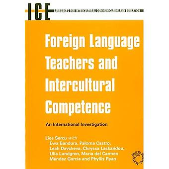 Foreign Language Teachers and Intercultural Competence: An International Investigation (Languages for Intercultural Communication and Education)