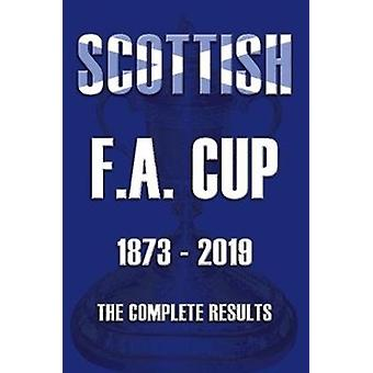 Scottish F.A.Cup 18732019  The Complete Results by Mike Ross