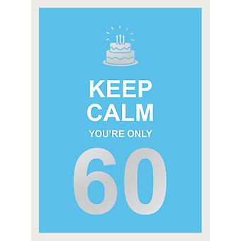Keep Calm Youre Only 60