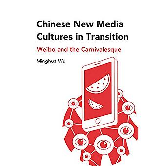 Chinese New Media Cultures in Transition - Weibo and the Carnivalesque