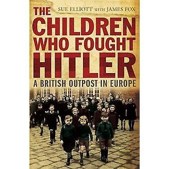 The Children who Fought Hitler by Elliott & SueFox & James