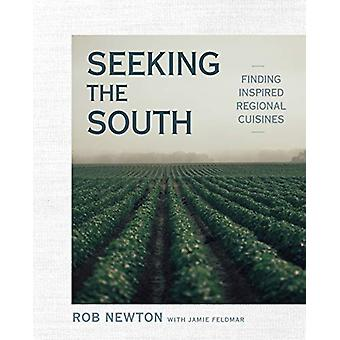 Seeking The South - Finding Inspired Regional Cuisines by Rob Newton -