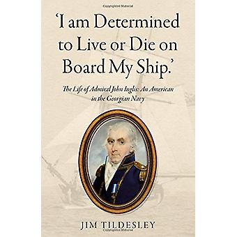 'I am Determined to Live or Die on Board My Ship.' - The Life of Admir