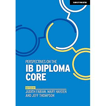 Perspectives on the IB Diploma Core by Judith Fabian - 9781912906611