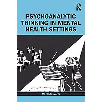 Psychoanalytic Thinking in Mental Health Settings by Marcus Evans