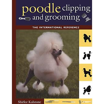 The New Complete Poodle Clipping and Grooming Book by Shirlee Kalston