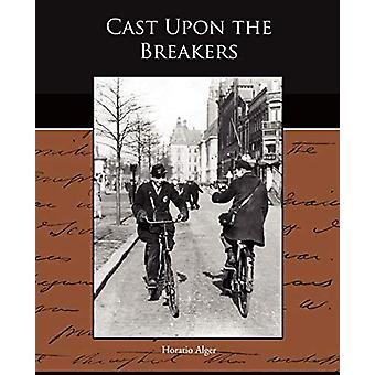 Cast Upon the Breakers by Horatio Alger - 9781438525785 Book
