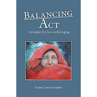 Balancing ACT - Strategies for Successful Aging by Sandra Conant Strac