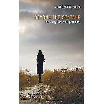 Beyond the Centaur by Margaret R Miles - 9781625644206 Book