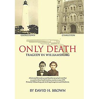 Only Death - Tragedy in Williamsburg by David H Brown - 9781644718766